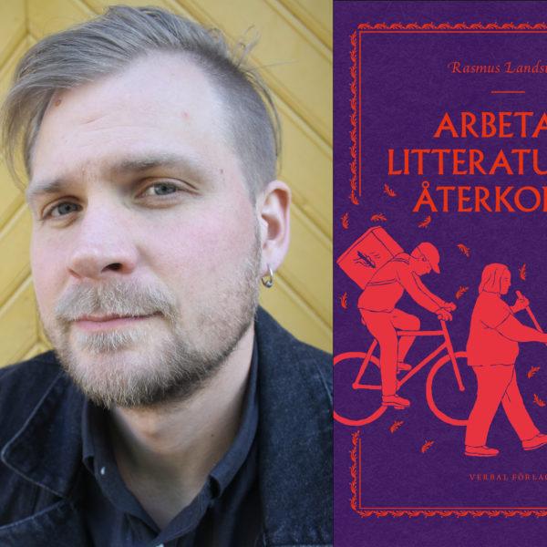 Porträttbild på Rasmus Landström framför en gulmålad trävägg, samt en bild på omslaget till hans bok Arbetarlitteraturens återkomst, sär tre siluetter syns, av ett cykelbud, ett vårdbiträde och en städare.